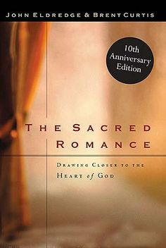 The Sacred Romance: Drawing Closer to the Heart of God: Brent Curtis, John Eldredge: 9780785273424: AmazonSmile: Books