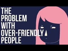 The Problem with Over-Friendly People - YouTube