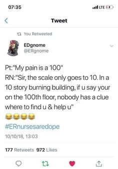 If you say your pain is I'm expecting to see bones visible. Nursing Notes, Nursing Tips, Funny Nursing, Medical Memes, Medical Humour, Night Nurse Humor, Medicine Humor, Sarcastic Words, Hospital Humor