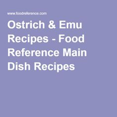 Ostrich & Emu Recipes - Food Reference Main Dish Recipes
