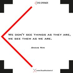 We don't see things the way they are, we see them as we are - Anaïs Nin.  EYE OPENER_Visual_Assistant