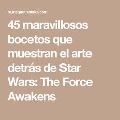45 maravillosos bocetos que muestran el arte detrás de Star Wars: The Force Awakens