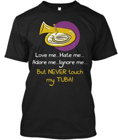 SUMMER SPECIAL! Tees & Tanks - $15!!! Hoodies - ONLY $25!!! Order NOW - Limited Time Offer! #bandmomdesigns #bandshirt #marchingband #bandcamp #bandlife #bandgeek #bandtees #bandpractice #marching #marchingseason #marchingarts Love Me... Hate Me... Adore Me... Ignore Me... But Never Touch My Tuba! Black T-Shirt Front