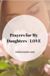Prayers for My Daughters - LOVE; one in a series of prayers that I have written for prayer over various aspects of the life of my daughters.