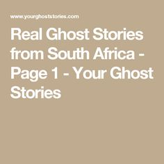 Real Ghost Stories from South Africa - Page 1 - Your Ghost Stories