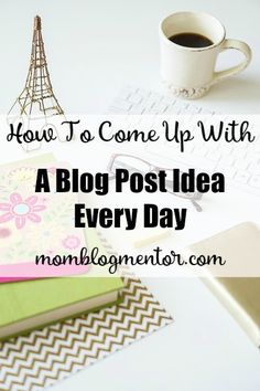 How To Come Up With A Blog Post Idea Every Day