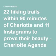 22 hiking trails within 90 minutes of Charlotte and 11 Instagrams to prove their beauty - Charlotte Agenda