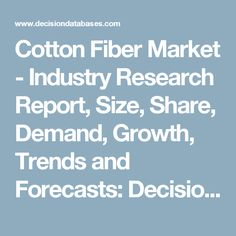 Cotton Fiber Market - Industry Research Report, Size, Share, Demand, Growth, Trends and Forecasts: DecisionDatabases.com