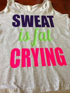 Sweat is fat crying exercise tshirt tank top by Our3GirlsDesigns, $25.00