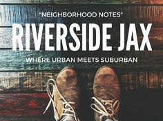 Moving? Why You Want to Live in Riverside Jacksonville, Florida