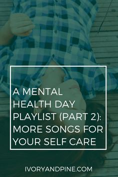 self care | mental health | playlist | songs for self care | music | anxiety | depression