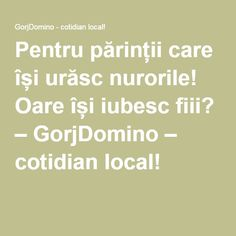 Pentru părinții care își urăsc nurorile! Oare își iubesc fiii? – GorjDomino – cotidian local!