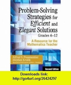 Problem-Solving Strategies for Efficient and Elegant Solutions, Grades 6-12 A Resource for the Mathematics Teacher (9781412959704) Alfred S. Posamentier, Stephen Krulik , ISBN-10: 1412959705  , ISBN-13: 978-1412959704 ,  , tutorials , pdf , ebook , torrent , downloads , rapidshare , filesonic , hotfile , megaupload , fileserve: