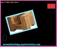 How To Make Wood Chairs 093348 - Woodworking Plans and Projects!