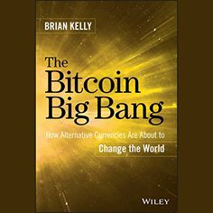 The Bitcoin Big Bang: How Alternative Currencies Are Abou...