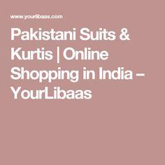Pakistani Suits & Kurtis | Online Shopping in India – YourLibaas