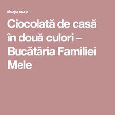 Ciocolată de casă în două culori – Bucătăria Familiei Mele