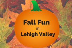 What To Do in Lehigh Valley This Fall