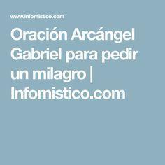Oración Arcángel Gabriel para pedir un milagro | Infomistico.com