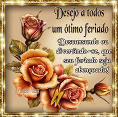Flores e frases: DESEJO A TODOS UM ÓTIMO FERIADO...