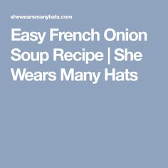 Easy French Onion Soup Recipe | She Wears Many Hats