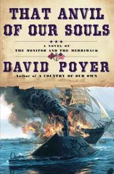 That Anvil of Our Souls: A Novel of the Monitor and the Merrimack by David Poyer http://smile.amazon.com/dp/0671046829/ref=cm_sw_r_pi_dp_eEZywb11W11KY