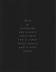 Pain and suffering are always inevitable for a large intelligence and a deep heart.