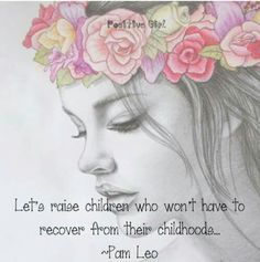 Let's raise children who won't have to recover from their childhoods.