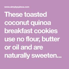 These toasted coconut quinoa breakfast cookies use no flour, butter or oil and are naturally sweetened using honey and ripe banana.