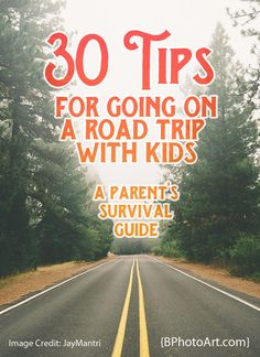 30 Tips for Going On a Road Trip with Kids (a parent's survival guide) from @bphotoart