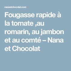 Fougasse rapide à la tomate ,au romarin, au jambon et au comté – Nana et Chocolat