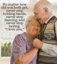 "No matter how old you both get, never stop holding hands, never stop dancing, and never stop saying, ""I love you."" <3"