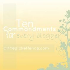 10 Commandments for every Blogger from At The Picket Fence