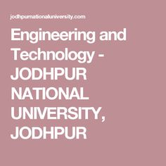 Engineering and Technology - JODHPUR NATIONAL UNIVERSITY, JODHPUR