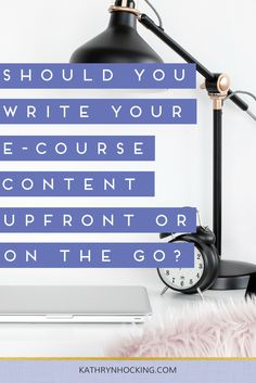 Should you write e-Course content upfront or on the go?