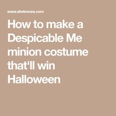 How to make a Despicable Me minion costume that'll win Halloween