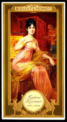 """Madame Recamier (1777-1849), Leader of Liteary & Political Circles ~ Biscuits Pernot, """"Famous French Women"""" (c1900)   Flickr ~ Photo Sharing!"""