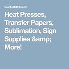 Heat Presses, Transfer Papers, Sublimation, Sign Supplies & More!