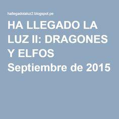 HA LLEGADO LA LUZ II: DRAGONES Y ELFOS Septiembre de 2015