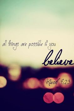 All things are possible if you believe...