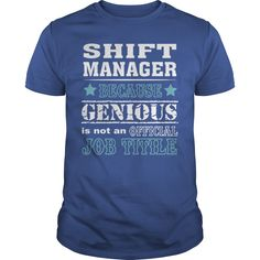 Shift Manager Because Genious In Not An Official Job Title T Shirt, Hoodie Shift Manager