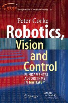 Robotics, vision and control: fundamentals algorithms in MATLAB /Peter Corke. Edición: 1st ed. 2nd printing. Editorial: Berlin: Springer, cop. 2013. Acceso en formato electronico: http://link.springer.com.accedys2.bbtk.ull.es/book/10.1007/978-3-642-20144-8/page/1 Localización en la BULL (en papel):   http://absysnetweb.bbtk.ull.es/cgi-bin/abnetopac01?TITN=533861