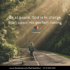 Be at peace, God is in charge. Wait upon His perfect timing.