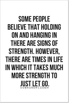 I don't really have the strength to let go... I am fighting to keep it no matter how hard it will be