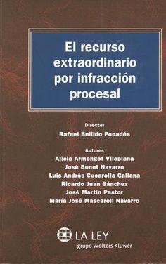 El recurso extraordinario por infracción procesal / director, Rafael Bellido Penadés ; autores, Alicia Armengot Vilaplana...(et al.). - Las Rozas (Madrid) : La Ley, 2013