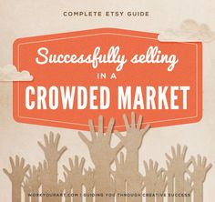 Etsy sales: beating competition and selling successfully in a crowded market  Get it here: http://www.workyourart.com/hello/selling-etsy-competition/