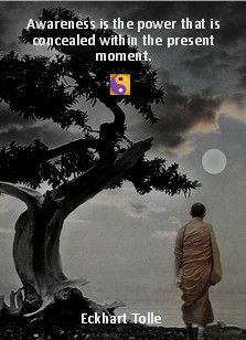 """❥ """"Awareness is the power that is concealed in the present moment."""" ~~Eckhart Tolle ☀ www.newiching.com"""