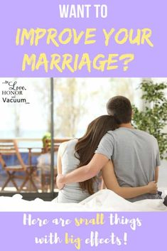 How to Improve a Marriage: Simple Marriage Habits that Make a Big Difference   Best Marriage Advice