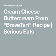 "Cream Cheese Buttercream From ""BraveTart"" Recipe 