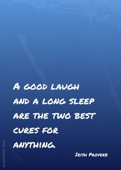 A good laugh and a long sleep are the two best cures for anything. – #proverbs #wisdom http://www.quotemirror.com/proverbs/a-good-laugh-and-a-long-sleep/
